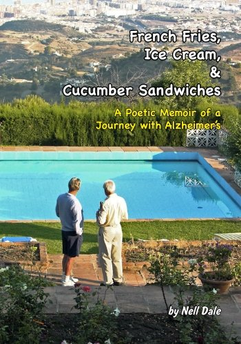 French Fries, Ice Cream, & Cucumber Sandwiches: A Poetic Memoir of a Journey with Alzheimer's PDF