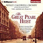 The Great Pearl Heist: London's Greatest Thief and Scotland Yard's Hunt for the World's Most Valuable Necklace | [Molly Caldwell Crosby]