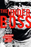 Dick Lehr The Underboss: The Rise and Fall of a Mafia Family