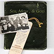 Sex, Mom, and God: How the Bible's Strange Take on Sex Led to Crazy Politics - and How I Learned to Love Women (and Jesus) Anyway | [Frank Schaeffer]