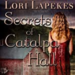 Secrets of Catalpa Hall | Lori Lapekes