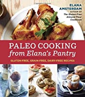 Paleo Cooking from Elana's Pantry: Gluten-Free, Grain-Free, Dairy-Free Recipes from Ten Speed Press