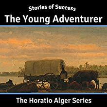 The Young Adventurer (       UNABRIDGED) by Horatio Alger Narrated by Ben Gillman