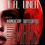 Doctor Mars: Mindcop Dossiers, Book 1 | T.A. Uner