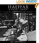 Halifax: A Visual Legacy: 200+ iconic...