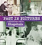 A Photographic View of Hospitals (Past in Pictures)