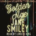 Golden Age: Last Hundred Years Trilogy, Book 3 (       ungekürzt) von Jane Smiley Gesprochen von: Lorelei King