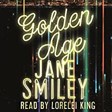 Golden Age: Last Hundred Years Trilogy, Book 3 (       UNABRIDGED) by Jane Smiley Narrated by Lorelei King