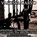 Heading Towards a New Life Along the Oregon Trail: Western Wagon Train Christian Historical Romance (       UNABRIDGED) by Vanessa Carvo Narrated by Jennifer Brent