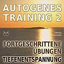 Autogenes Training 2: Fortgeschrittene Übungen: Tiefenentspannung Hörbuch von Franziska Diesmann Gesprochen von: Franziska Diesmann, Torsten Abrolat