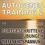 Autogenes Training 2: Fortgeschrittene Übungen: Tiefenentspannung | Franziska Diesmann