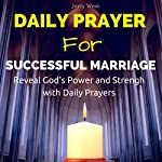 Daily Prayer for Successful Marriage: Reveal God's Power and Strength with Daily Prayers | Jerry West