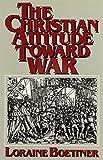 The Christian Attitude Toward War (0875521185) by Boettner, Loraine