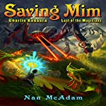 Saving Mim: Charlie Kadabra, Last of the Magicians, Book 1 | Nan McAdam