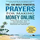 The 100 Most Powerful Prayers for Making Money Online: Start with Self-Talk to Get Moving and Experience the Financial Freedom You Dream Of Hörbuch von Toby Peterson Gesprochen von: Denese Steele, John Gabriel
