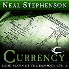 Currency: Book Seven of The Baroque Cycle (       UNABRIDGED) by Neal Stephenson Narrated by Simon Prebble, Neal Stephenson, Kevin Pariseau
