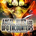 Angel, Alien and UFO Encounters from Another Dimension  by Reality Entertainment Narrated by Michaeline Picaro, Allison Kruse, Evan Short, Dan Page, George Huber, Steve Stevenson, Jeff Woolwine