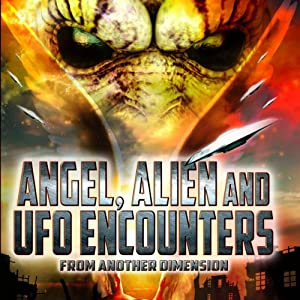 Angel, Alien and UFO Encounters from Another Dimension | [Reality Entertainment]