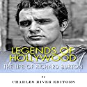 Legends of Hollywood: The Life of Richard Burton Audiobook by  Charles River Editors Narrated by Scott Clem