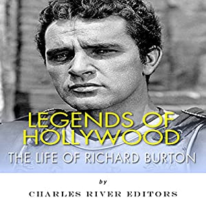 Legends of Hollywood: The Life of Richard Burton Audiobook