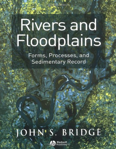 Rivers and Floodplains: Forms, Processes, and Sedimentary...