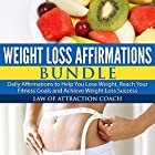 Weight Loss Affirmations Bundle: Daily Affirmations to Help You Lose Weight, Reach Your Fitness Goals and Achieve Weight Loss Success  von  Law of Attraction Coach Gesprochen von:  Law of Attraction Coach