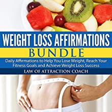 Weight Loss Affirmations Bundle: Daily Affirmations to Help You Lose Weight, Reach Your Fitness Goals and Achieve Weight Loss Success  by  Law of Attraction Coach Narrated by  Law of Attraction Coach