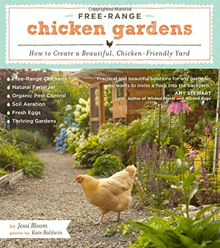 Free-Range Chicken Gardens: How to Create a Beautiful,