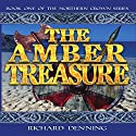 The Amber Treasure: Northern Crown (       UNABRIDGED) by Richard Denning Narrated by Richard Denning