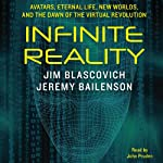 Infinite Reality: Avatars, Eternal Life, New Worlds, and the Dawn of the Virtual Revolution | Jim Blascovich,Jeremy Bailenson