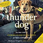 Thunder Dog: The True Story of a Blind Man, His Guide Dog, and the Triumph of Trust at Ground Zero | Michael Hingson,Susy Flory