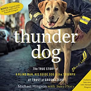 Thunder Dog: The True Story of a Blind Man, His Guide Dog, and the Triumph of Trust at Ground Zero | [Michael Hingson, Susy Flory]