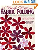 A Fresh Twist on Fabric Folding: 6 Techniques  20 Quilt & D,cor Projects