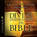 The Divine Inspiration of the Bible (       UNABRIDGED) by Arthur W. Pink Narrated by Adam Verner