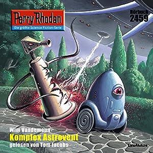 Komplex Astrovent (Perry Rhodan 2459) Hörbuch