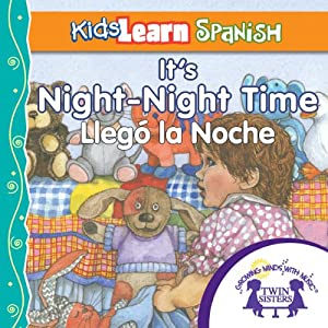 Kids Learn Spanish: It's Night-Night Time (Bedtime Story): Llego La Noche | [Kim Mitzo Thompson]