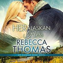 Her Alaskan Hero: Alaskan Hero, Book 2 Audiobook by Rebecca Thomas Narrated by Raine Barrett