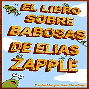 El libro de las babosas de Elias Zapple [Elias Zapple's Book of Slugs] Audiobook