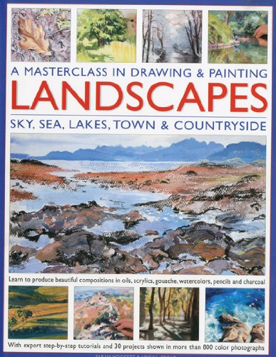 A Masterclass in Drawing and Painting Landscapes: Learn to produce beautiful landscapes in oil, acrylic, gouache, watercolor, pencil and charcoal (Masterclass in Drawing & Paint)