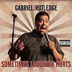 Sometimes Laughter Hurts | Gabriel Rutledge