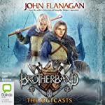 The Outcasts: The Brotherband Chronicles, Book 1 (       UNABRIDGED) by John Flanagan Narrated by John Keating