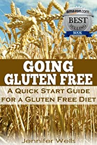 (FREE on 10/29) Going Gluten Free: A Quick Start Guide For A Gluten-free Diet by Jennifer Wells - http://eBooksHabit.com