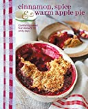 img - for Cinnamon, Spice & Warm Apple Pie: Comforting baked fruit desserts for chilly days book / textbook / text book