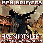 Five Shots Left: A Ben Bridges Western | Ben Bridges