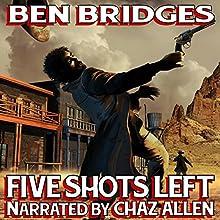 Five Shots Left: A Ben Bridges Western (       UNABRIDGED) by Ben Bridges Narrated by Chaz Allen