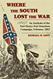 img - for Where the South Lost the War: An Analysis of the Fort Henry-Fort Donelson Campaign, February 1862 book / textbook / text book