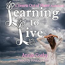 Learning to Live: Hearts Out of Water, Book 2 (       UNABRIDGED) by Annie Cosby Narrated by Wendy Pitts