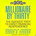 Millionaire by Thirty: The Quickest Path to Early Financial Independence Audiobook by Douglas R. Andrew, Emron Andrew, Aaron Andrew Narrated by Douglas R. Andrew, Emron Andrew, Aaron Andrew