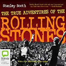 The True Adventures of the Rolling Stones (       UNABRIDGED) by Stanley Booth Narrated by Adrian Mulraney