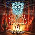 Going Wild Audiobook by Lisa McMann Narrated by Shannon McManus